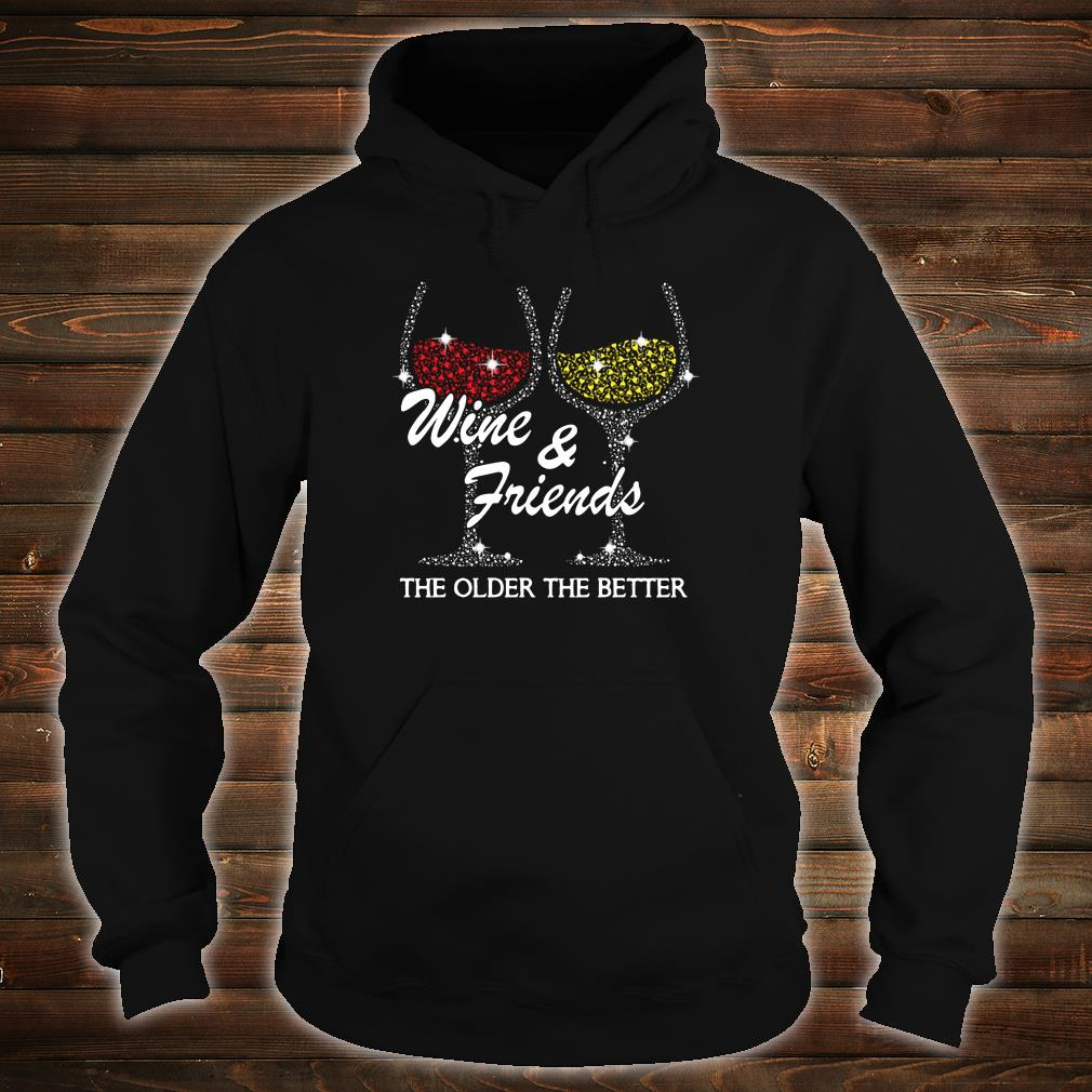 Wine & friends the older the better shirt hoodie