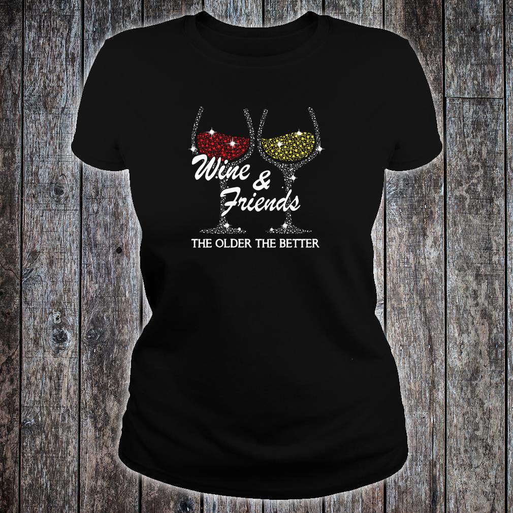 Wine & friends the older the better shirt ladies tee