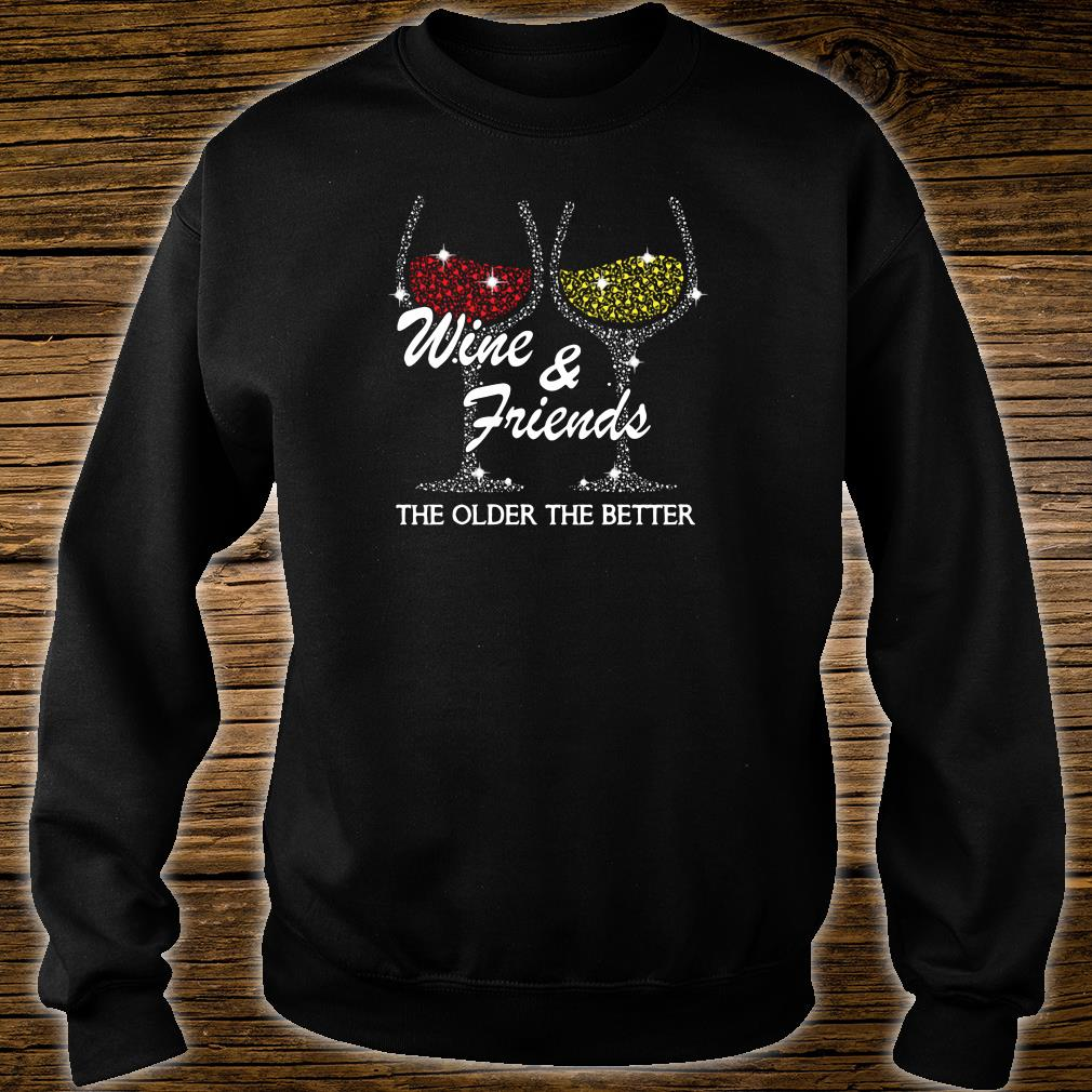 Wine & friends the older the better shirt sweater