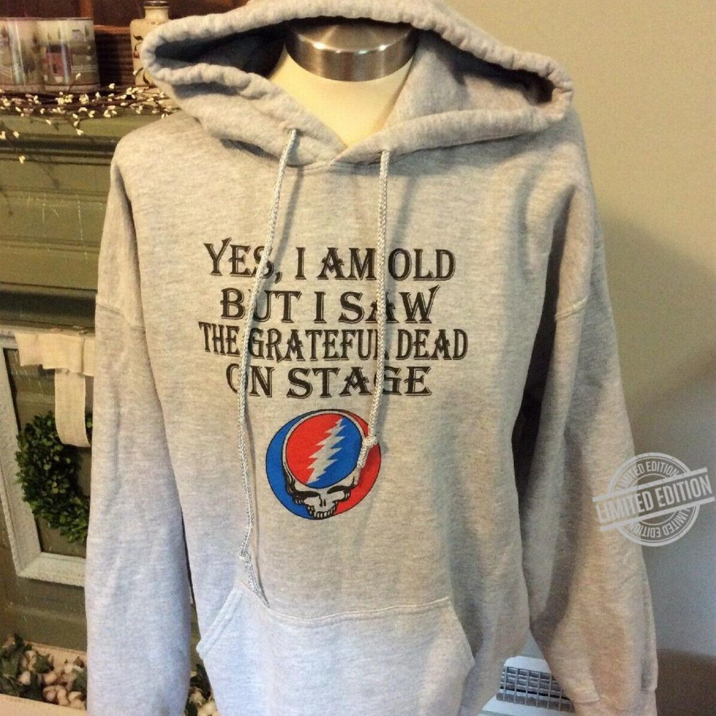 Yes, I Am Old But I Saw The Grateful Dead On Stage Shirt