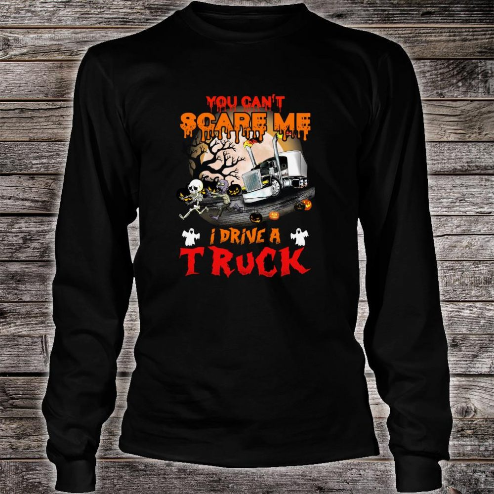 You can't scare me i drive a truck shirt long sleeved