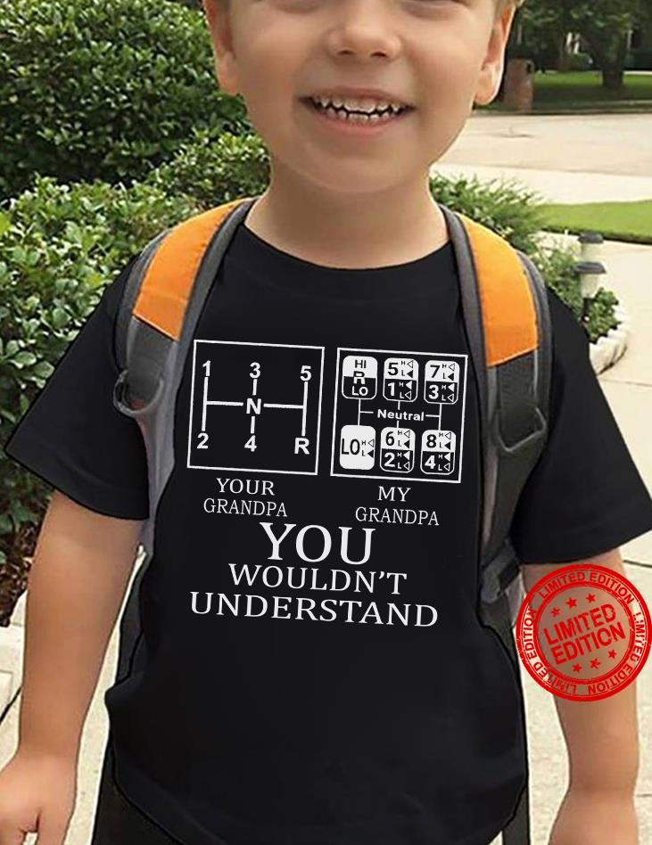 Your Grandpa My Grandpa You Wouldn't Understand Shirt