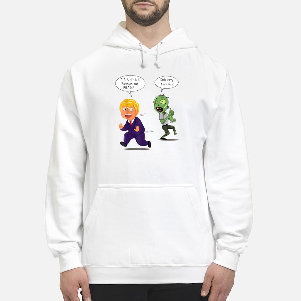 Zombies Eat Brains Your Safe Halloween shirt hoodie